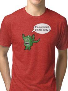 I AM NOT SMALL ! Tri-blend T-Shirt
