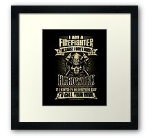 Firefighter T-shirt , i am a firefighter because i don't min Framed Print