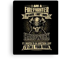 Firefighter T-shirt , i am a firefighter because i don't min Canvas Print