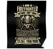 Firefighter T-shirt , i am a firefighter because i don't min Poster