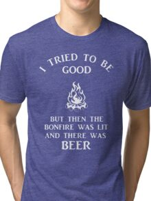I tried to be good but then the campfire was lit and there was beer Tri-blend T-Shirt