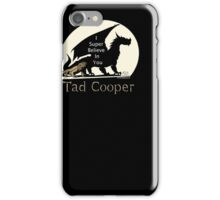 I Super Believe In You Tad Cooper t shirt iPhone Case/Skin