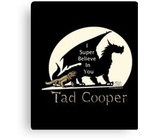 I Super Believe In You Tad Cooper t shirt Canvas Print