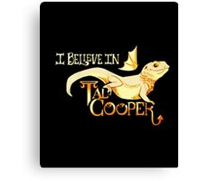 I Believe In Tad Cooper Shirt Canvas Print