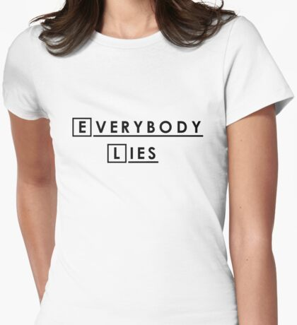 Everybody lies and everybody dies. Womens Fitted T-Shirt
