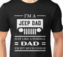 I am a jeep dad just like a normal dad except much cooler T-shirt Unisex T-Shirt