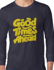 Good Times Ahead - Fun Custom Type Design T-Shirt