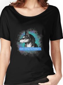 Can I Bring My HUSKY? Women's Relaxed Fit T-Shirt