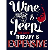 Wine and Jeep because therapy is expensive Photographic Print