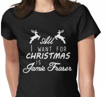 All I want for Christmas Is Jamie Fraser Womens Fitted T-Shirt