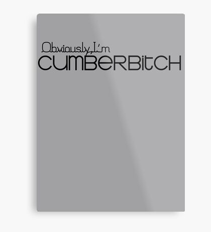 Obviously I'm Cumberbitch Metal Print