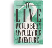 Awfully Big Adventure Canvas Print