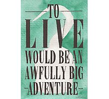 Awfully Big Adventure Photographic Print