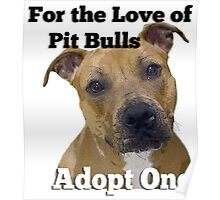 For the Love of Pit Bulls Adopt One Poster