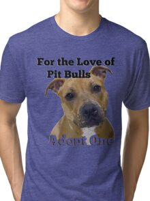 For the Love of Pit Bulls Adopt One Tri-blend T-Shirt
