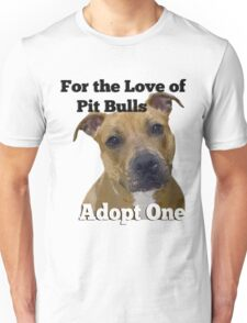 For the Love of Pit Bulls Adopt One Unisex T-Shirt