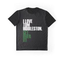 I LOVE Tom Hiddleston GET OVER IT! Graphic T-Shirt