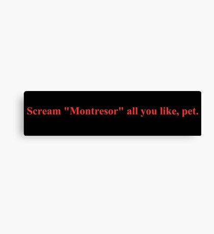 "Scream ""Montresor"" all you like, pet. Canvas Print"