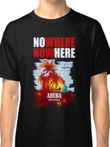NoWhere NOWHere In Aruba  Classic T-Shirt