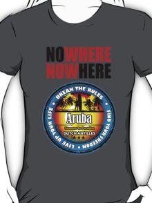 NOWhere in Aruba T-Shirt