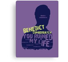 BENEDICT CUMBERBATCH....YOU RUINED MY LIFE Canvas Print