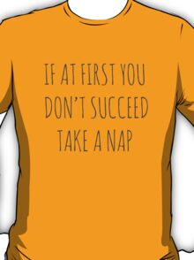 IF AT FIRST YOU DON'T SUCCEED, TAKE A NAP T-Shirt