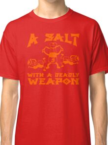 A Salt With Deadly Weapon Classic T-Shirt