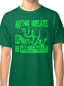 Anything Unrelated To Elephants Is Irrelephant Classic T-Shirt