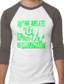 Anything Unrelated To Elephants Is Irrelephant Men's Baseball ¾ T-Shirt