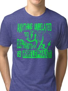 Anything Unrelated To Elephants Is Irrelephant Tri-blend T-Shirt