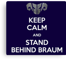 Keep calm and stand behind Braum Canvas Print