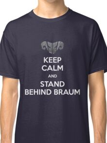 Keep calm and stand behind Braum Classic T-Shirt