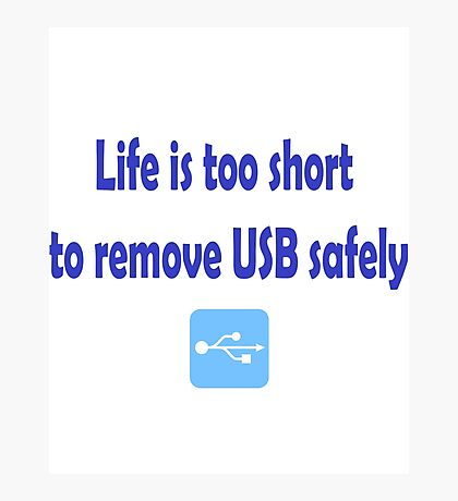 Life is too short to remove USB safely Photographic Print