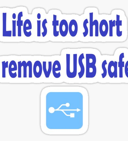 Life is too short to remove USB safely Sticker