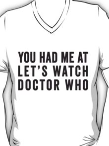 You Had Me At Let's Watch Doctor Who T-Shirt