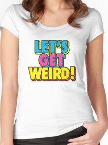 Lets Get Weird Women's Fitted Scoop T-Shirt
