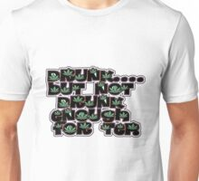 Drunk But not Drunk enough for TEP Unisex T-Shirt