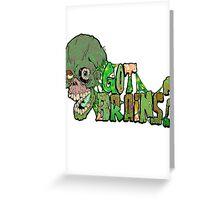 Got Brains? Greeting Card