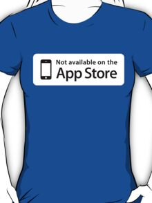 Not available on the App­ Store T-Shirt