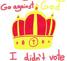 You Don't Vote For Kings by SurrealistDream