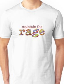 maintain the rage Unisex T-Shirt