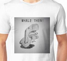 """PUN COMIC - """"WHALE THEN"""" Unisex T-Shirt"""