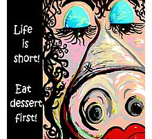 Eat Dessert First! Photographic Print