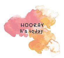 Hooray its today Photographic Print