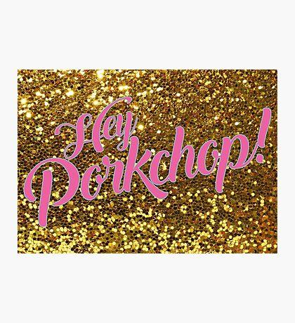 Hey Porkchop! Rupaul's Drag Race Print Photographic Print