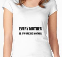 Every Mother Working Mother Women's Fitted Scoop T-Shirt