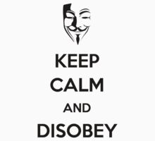 Keep Calm and Disobey by generalroshambo