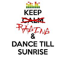 Keep RAGING & Dance till sunrise Photographic Print