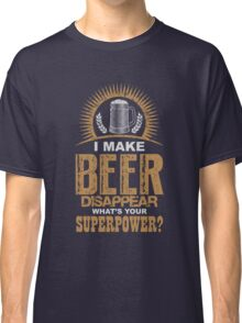 I Make Beer Disappear What's Your Superpower? T-Shirt  Classic T-Shirt