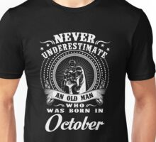 Never underestimate an old man who was born in October Unisex T-Shirt